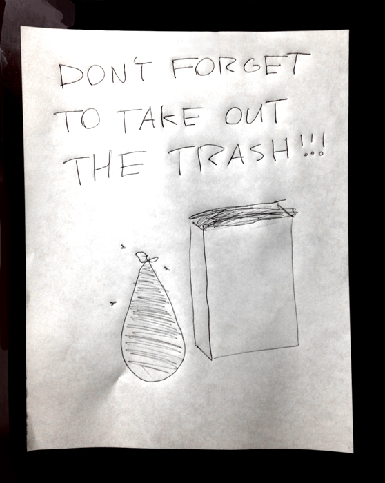 I am constantly reminding my 17-year-old son to take out the trash (in addition to other chores.) Because he sometimes forgets, I asked him to make a note to remind himself (I'm so tired of being a nag). I love the picture he drew complete with flies!